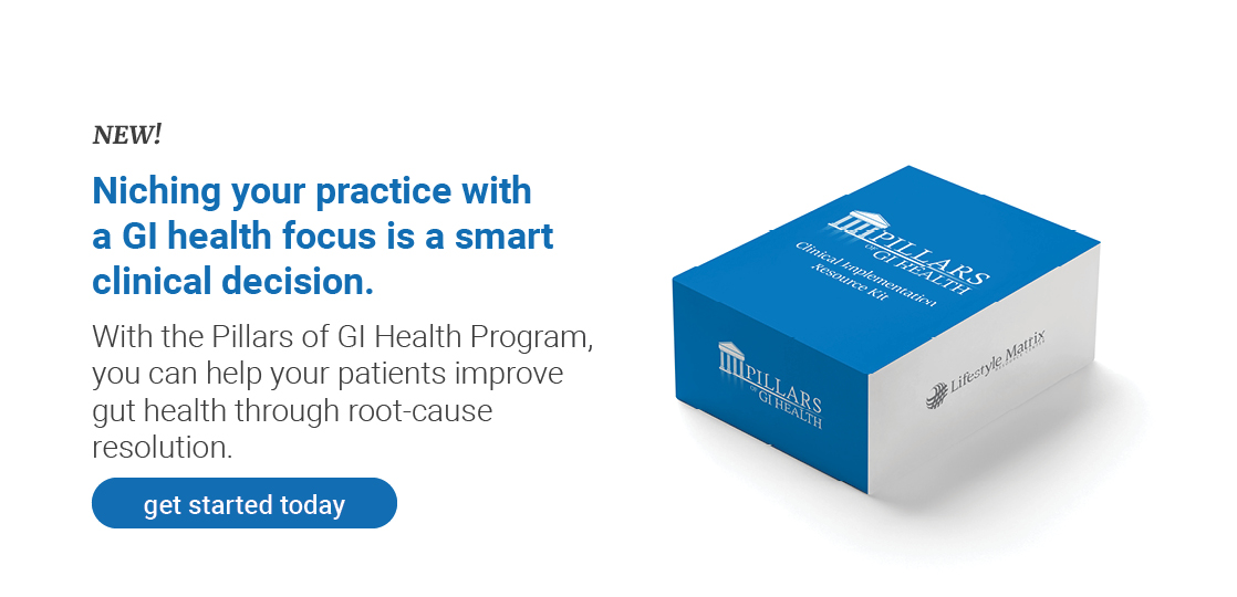 New! Niching your practice with  a GI health focus is a smart clinical decision. With the Pillars of GI Health Program, you can help your patients improve gut health through root-cause resolution